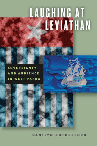 Laughing at Leviathan: Sovereignty and Audience in West Papua - Chicago Studies in Practices of Meaning (Paperback)