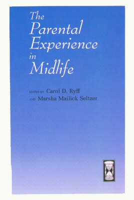 The Parental Experience in Midlife - John D. and Catherine T. MacArthur Foundation Series on Mental Health and Development 1996 (Hardback)