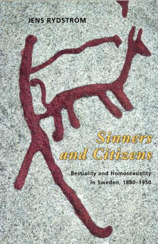 Sinners and Citizens: Bestiality and Homosexuality in Sweden, 1880-1950 (Hardback)