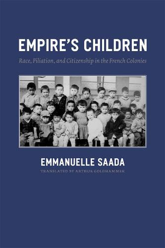 Empire's Children: Race, Filiation, and Citizenship in the French Colonies (Hardback)
