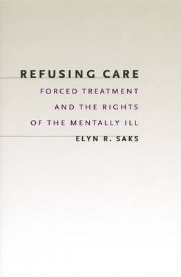 Refusing Care: Forced Treatment and the Rights of the Mentally Ill (Hardback)