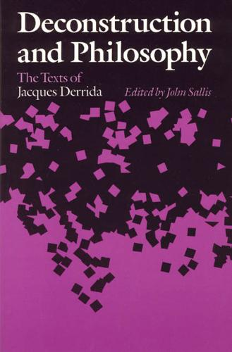 Deconstruction and Philosophy: Texts of Jacques Derrida (Paperback)