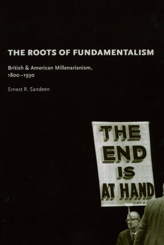 The Roots of Fundamentalism: British and American Millenarianism, 1800-1930 (Paperback)