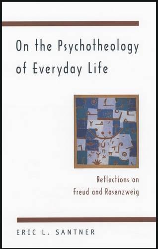 On the Psychotheology of Everyday Life: Reflections on Freud and Rosenzweig (Hardback)