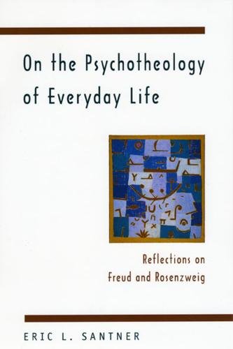 On the Psychotheology of Everyday Life: Reflections on Freud and Rosenzweig (Paperback)