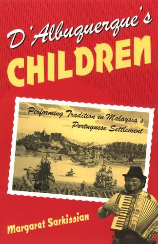 D'Albuquerque's Children: Performing Tradition in Malaysia's Portuguese Settlement - Chicago Studies in Ethnomusicology (Hardback)