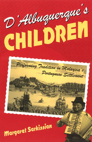 D'Albuquerque's Children: Performing Tradition in Malaysia's Portuguese Settlement - Chicago Studies in Ethnomusicology (Paperback)