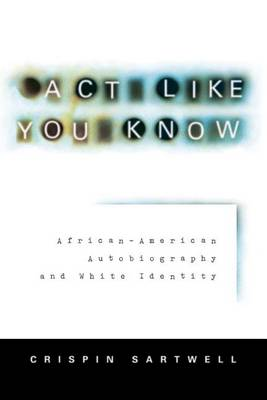 Act Like You Know: African-American Autobiography and White Identity (Paperback)
