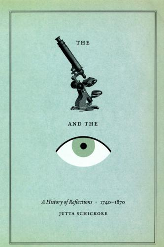 The Microscope and the Eye: A History of Reflections, 1740-1870 (Hardback)