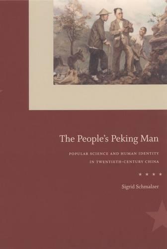 The People's Peking Man: Popular Science and Human Identity in Twentieth-Century China (Hardback)