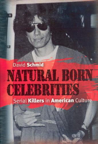 Natural Born Celebrities: Serial Killers in American Culture (Hardback)