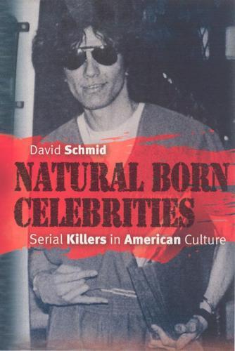 Natural Born Celebrities: Serial Killers in American Culture (Paperback)