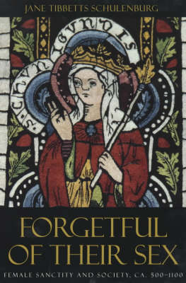 Forgetful of Their Sex: Female Sanctity and Society, C.500-1100 (Paperback)