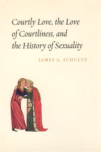 Courtly Love, the Love of Courtliness, and the History of Sexuality (Hardback)