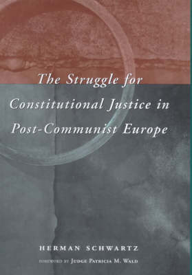 The Struggle for Constitutional Justice in Post-Communist Europe - Constitutionalism in Eastern Europe                   (CHUP) (Hardback)