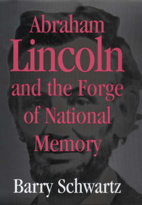 Abraham Lincoln and the Forge of National Memory (Hardback)