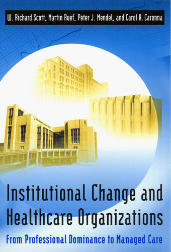 Institutional Change and Healthcare Organizations: From Professional Dominance to Managed Care (Paperback)