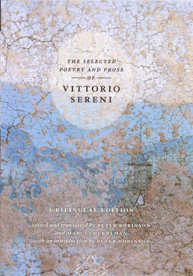 The Selected Poetry and Prose of Vittorio Sereni: A Bilingual Edition (Hardback)
