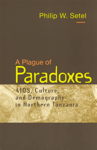 A Plague of Paradoxes: AIDS, Culture and Demography in Northern Tanzania - Worlds of Desire S. (Paperback)