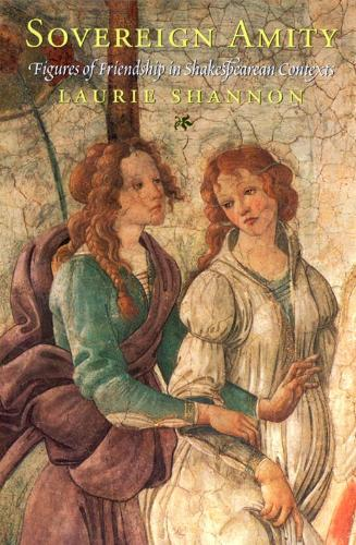 Sovereign Amity: Figures of Friendship in Shakespearean Contexts (Hardback)