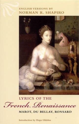 Lyrics of the French Renaissance: Marot, Du Bellay, Ronsard (Paperback)