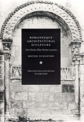 Romanesque Architectural Sculpture: The Charles Eliot Norton Lectures (Hardback)