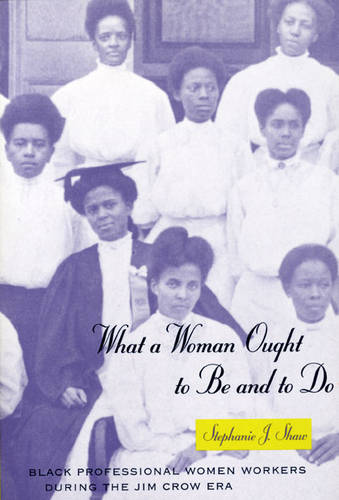 What a Woman Ought to be and to Do: Black Professional Women Workers During the Jim Crow Era - Women in Culture and Society Series (Paperback)
