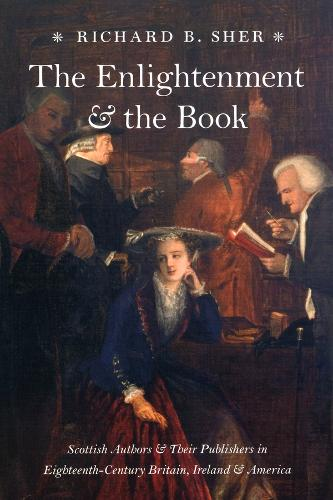 The Enlightenment and the Book: Scottish Authors and Their Publishers in Eighteenth-century Britain, Ireland, and America (Paperback)