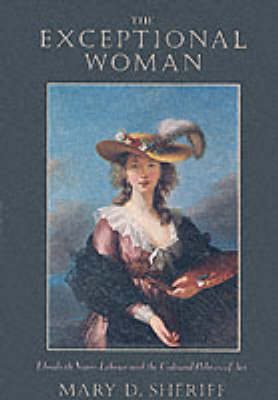 The Exceptional Woman: Elisabeth Vigee Le Brun and the Cultural Politics of Art (Paperback)