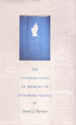 The Construction of Memory in Interwar France (Hardback)