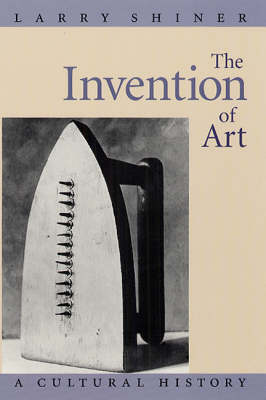 The Invention of Art: A Cultural History (Paperback)