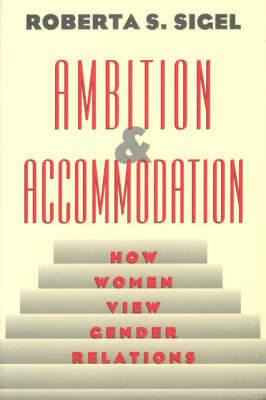 Ambition and Accommodation: How Women View Gender Relations (Paperback)