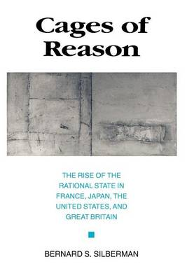 Cages of Reason: The Rise of the Rational State in France, Japan, the United States, and Great Britain (Paperback)
