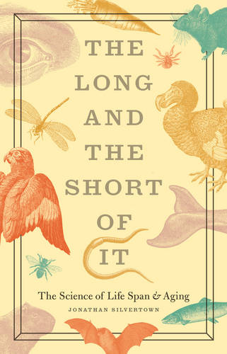The Long and the Short of it: The Science of Life Span and Aging (Hardback)