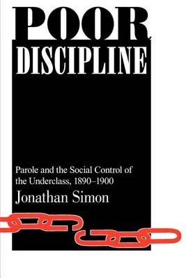 Poor Discipline: Parole and the Social Control of the Underclass, 1890-1990 - Studies in Crime & Justice (Paperback)