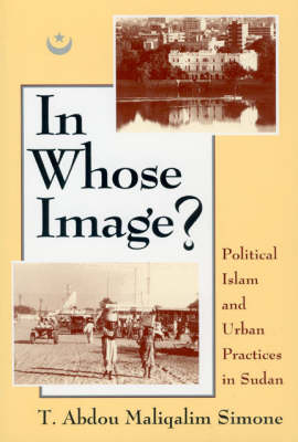 In Whose Image?: Political Islam and Urban Practices in Sudan (Paperback)
