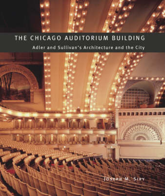 The Chicago Auditorium Building: Adler and Sullivan's Architecture and the City - Chicago Architecture and Urbanism (Hardback)
