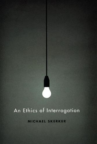 An Ethics of Interrogation (Hardback)
