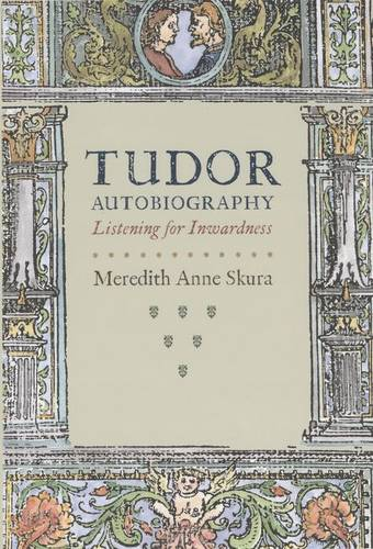 Tudor Autobiography: Listening for Inwardness (Hardback)