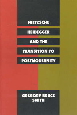 Nietzsche, Heidegger and the Transition to Postmodernity (Paperback)
