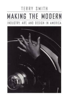 Making the Modern: Industry, Art and Design in America (Paperback)