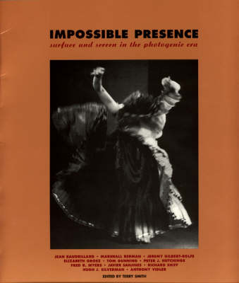 Impossible Presence: Surface and Screen in the Photogenic Era (Paperback)