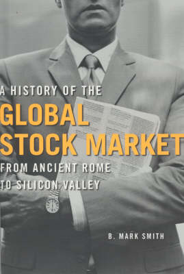 A History of the Global Stock Market: From Ancient Rome to Silicon Valley (Paperback)