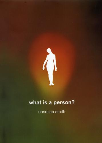What is a Person?: Rethinking Humanity, Social Life, and the Moral Good from the Person Up (Hardback)