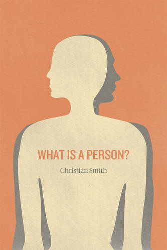 What is a Person?: Rethinking Humanity, Social Life, and the Moral Good from the Person Up (Paperback)