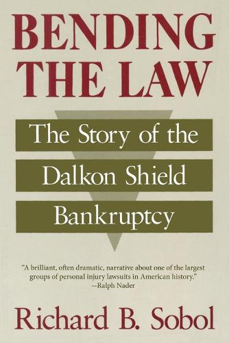 Bending the Law: Story of the Dalkon Shield Bankruptcy (Paperback)