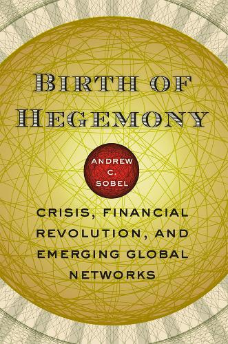 Birth of Hegemony: Crisis, Financial Revolution, and Emerging Global Networks (Paperback)