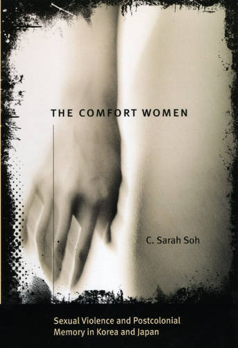 The Comfort Women - Sexual Violence and Postcolonial Memory in Korea and Japan - Worlds of Desire                                      (CHUP) (Paperback)