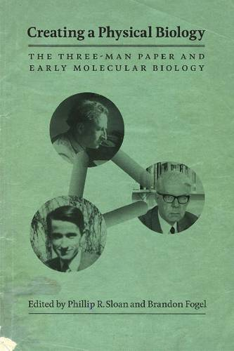 Creating a Physical Biology: The Three-man Paper and Early Molecular Biology (Paperback)