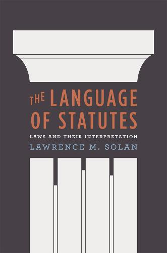 The Language of Statutes: Laws and Their Interpretation - Chicago Series in Law and Society (Hardback)